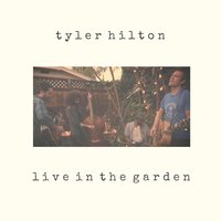 Live in the Garden — Tyler Hilton