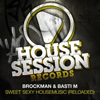 Sweet Sexy Housemusic (Reloaded) — Brockman, Basti M, Basti M, Brockman