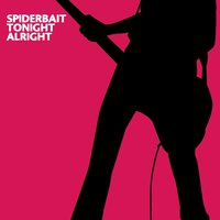 Tonight Alright — Spiderbait