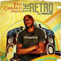 The Retro-Classics — Tony Carrasco, Tony Carrasco Presents