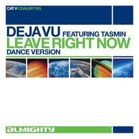 Almighty Presents: Leave Right Now — Deja Vu, Tasmin, Deja Vu featuring Tasmin