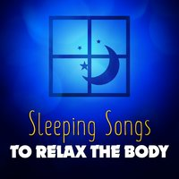 Sleeping Songs to Relax the Body — All Night Sleeping Songs to Help You Relax