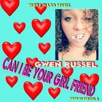 Can I Be Your Girl Friend — Gwen Russel