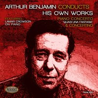 "Arthur Benjamin Conducts His Own Works: Piano Concerto ""Quasi una fantasia"" & Concertino — London Symphony Orchestra (LSO), Arthur Benjamin, Lamar Crowson"