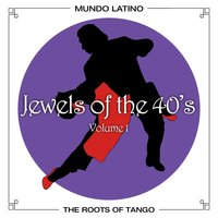 The Roots Of Tango - Jewels Of The 40's, Vol. 1 — сборник