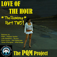 Love Of The Hour - The Remixes Part 2 — The PQM Project