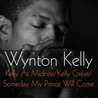 Kelly at Midnite / Kelly Great / Someday My Prince Will Come — Wynton Kelly