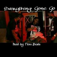 Everything Gone Go — Dom P, T-Hood, Twin 2x's