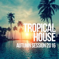 Tropical House Autumn Session 2016 — сборник