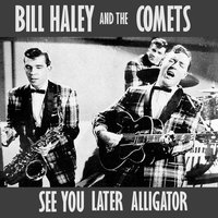 See You Later Alligator — Bill Haley & The Comets
