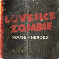 Lovesick Zombie — House Of Heroes