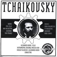 "Tchaikovsky: Works For Cello And Orchestra. Serenade For Strings. — Alexander Rudin / Instrumental Ensemble ""Musica Viva"", Conductors: Nikolay Alekseyev & Alexander Rudin"