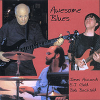 Awesome Blues — E.J. Gold/Jimmi Accardi/Bob Bachtold