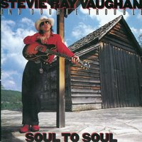 Soul to Soul — Double Trouble, Stevie Ray Vaughan, Stevie Ray Vaughan & Double Trouble
