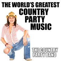 The World's Greatest Country Party Music — The Country Party Band
