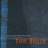 Long Time Home From Here — Tom House