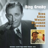 Bing Sings Whilst Bregman Swings — Bing Crosby, Bing Crosby, Bill Bregman and His Orchestra, Bill Bregman and His Orchestra, Irving Berlin, Джордж Гершвин