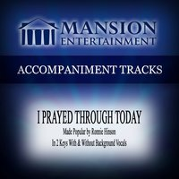 I Prayed Through Today (Made Popular by Ronnie Hinson) [Accompaniment Track] — Mansion Accompaniment Tracks