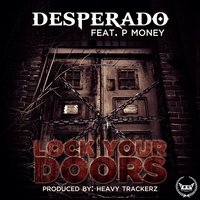 Lock Your Doors (feat. P Money) — P Money, Desperado