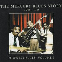 The Mercury Blues Story (1945-1955) Midwest Blues, Vol. 1 — сборник