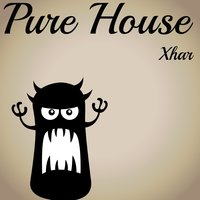 Pure House — Xhar