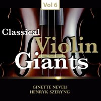 Classical Violin Giants, Vol. 6 — Ginette Neveu, Henryk Szeryng, Ginette Neveu|Henryk Szeryng