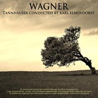 Wagner: Tannhauser Conducted by Karl Elmendorff — Рихард Вагнер, Erna Berger, Bayreuth Festival Chorus, Herbert Janssen, Maria Muller, Joachim Sattler, Bayreuth Festival Orchestra