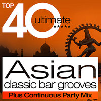 Top 40 Asian Beats Classic Bar Grooves Plus Continuous Party Mix — сборник
