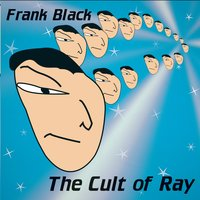 The Cult Of Ray — Frank Black