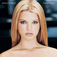 Sweet Kisses — Jessica Simpson