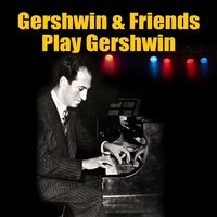Gershwin & Friends Play Gershwin — сборник