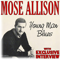 Young Man Blues (With Exclusive Interview) — Mose Allison