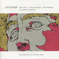 The Way Out Is Via the Door — Steve Swallow, Robert Creeley, Courage, Chris Massey, John Mills