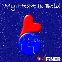 My Heart Is Bold — Finer