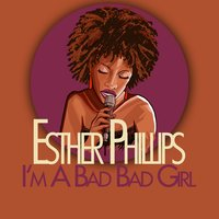 I'm a Bad Bad Girl — Esther Phillips