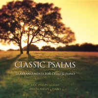 Classic Psalms: 13 Arrangements For Cello And Piano — Eric Phelps, Cello - Crista Phelps, Piano