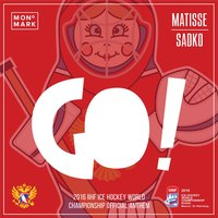 GO! (2016 Ice Hockey World Championship Anthem) — Matisse & Sadko