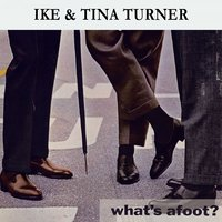 What's afoot ? — Ike, Tina Turner