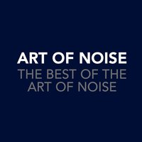 The Best Of The Art Of Noise — Art Of Noise