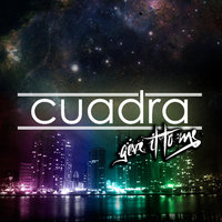 Give It to Me — Cuadra