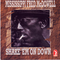 Shake 'Em On Down — Mississippi Fred McDowell