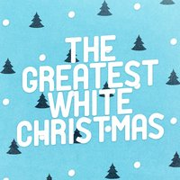 The Greatest White Christmas — White Christmas, Christmas Choir, Christmas Carols, White Christmas|Christmas Carols|Christmas Choir