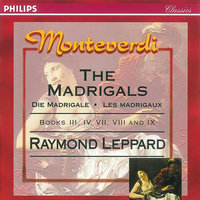Monteverdi: The Madrigals, Books 3,4,7,8 & 9 — Raymond Leppard, Members of the Glyndebourne Opera Chorus