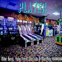 Player (feat. MacPhly, Dre.trav & Yung Fresh) — Mike Berry