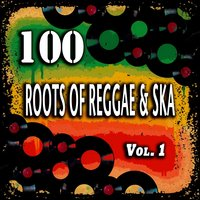 100 Roots of Reggae & Ska, Vol. 1 — сборник