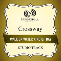 Walk On Water Kind of Day (Studio Track) — CrossWay