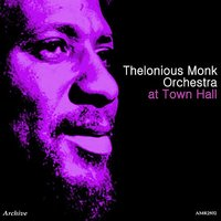 Thelonious Monk Orchestra at Town Hall — Thelonious Monk Orchestra