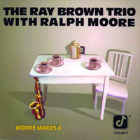 Moore Makes 4 — Ray Brown Trio, Ralph Moore