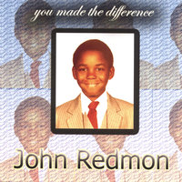 You Made the Difference — John Redmon
