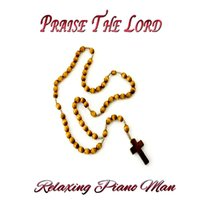 Praise the Lord — Relaxing Piano Man
